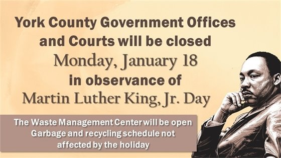 York County Government Offices and Courts will be closed Monday, January 18 in observance of Martin Luther King, Jr. Day