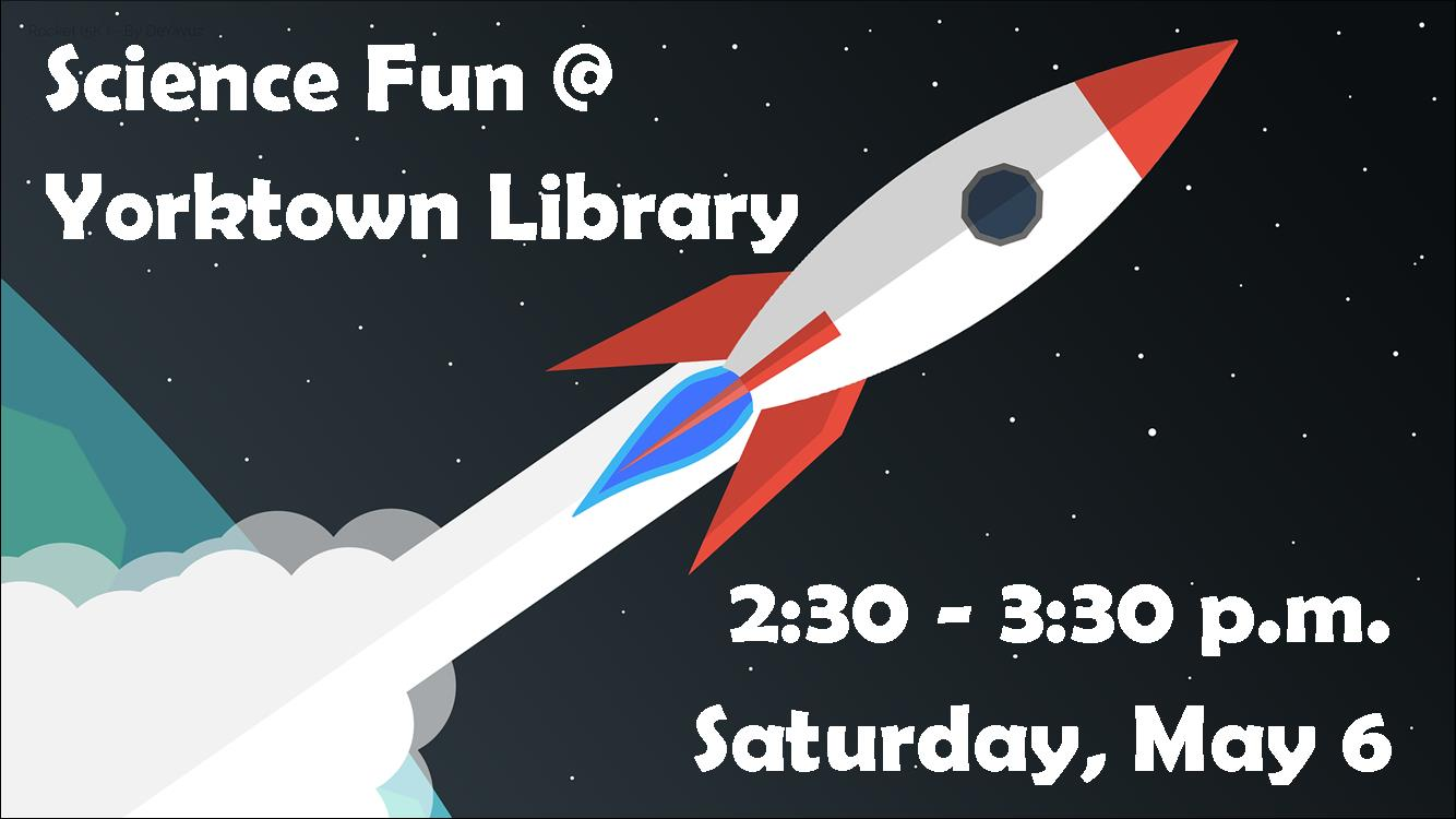 Advertisement for the Science Fun at Yorktown Library Event held on Saturday May 6, 017